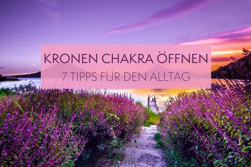KRONEN CHAKRA ÖFFNEN - 7 einfache und alltagstaugliche TIPPS